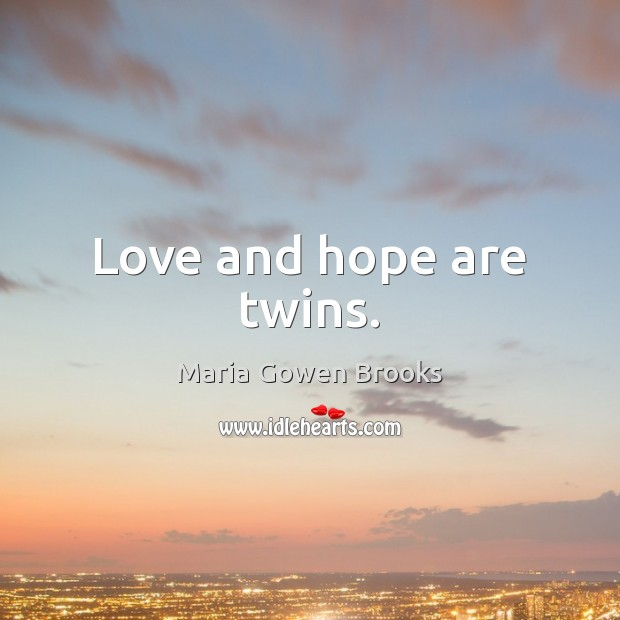 Love and hope are twins. Image