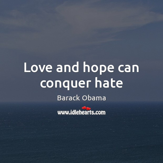 Love and hope can conquer hate Image