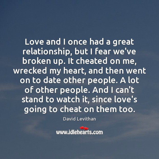 Love and I once had a great relationship, but I fear we've Cheating Quotes Image