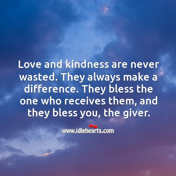 Love and kindness are never wasted. Kindness Quotes Image