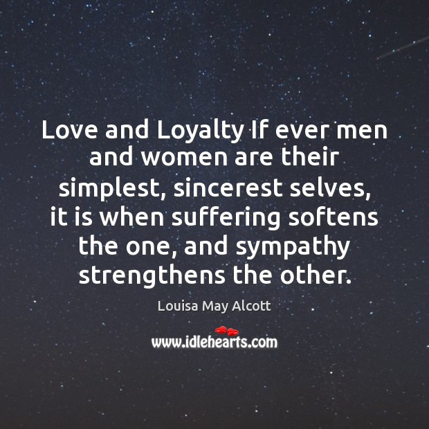 Love and Loyalty If ever men and women are their simplest, sincerest Image