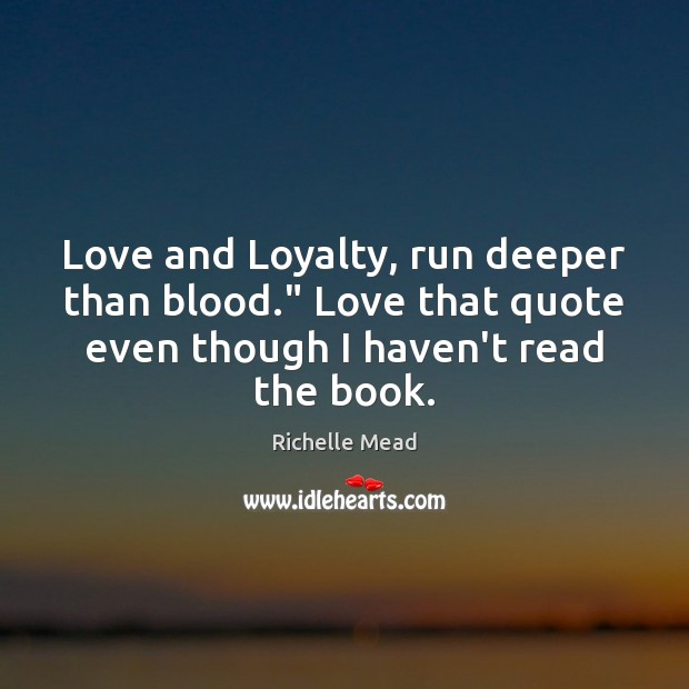 "Image, Love and Loyalty, run deeper than blood."" Love that quote even though"
