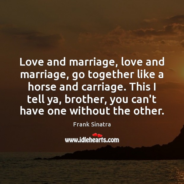 Love and marriage, love and marriage, go together like a horse and Frank Sinatra Picture Quote