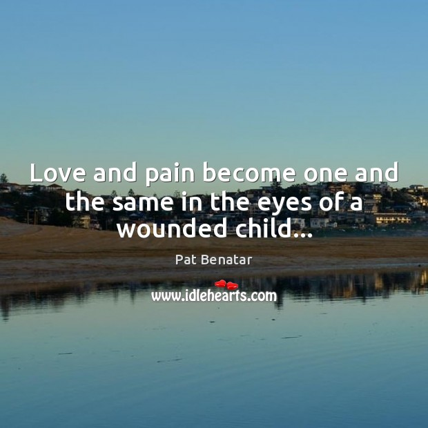 Love and pain become one and the same in the eyes of a wounded child… Image