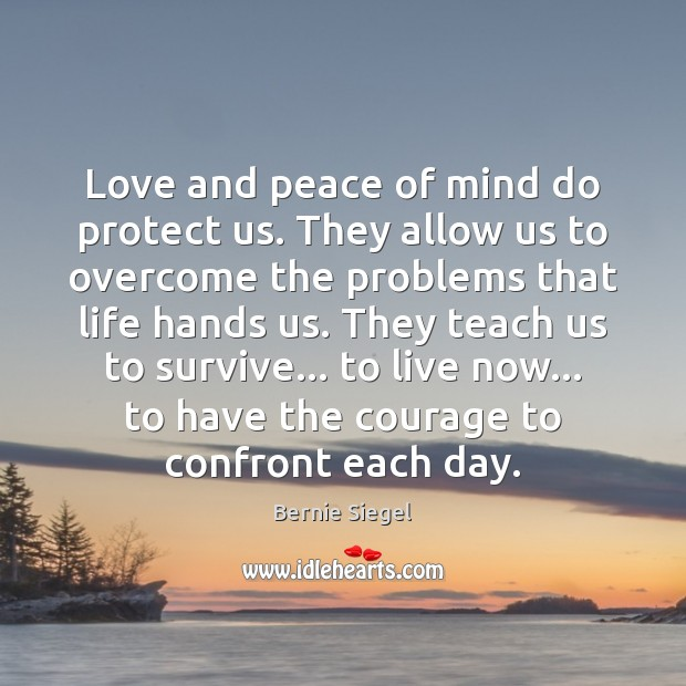 Love and peace of mind do protect us. They allow us to Image