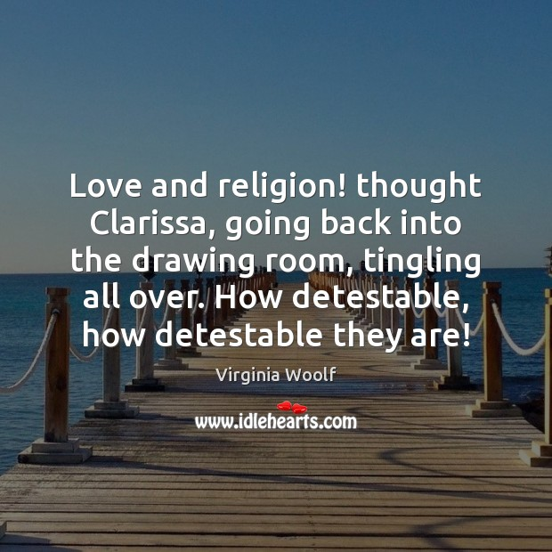 Image, Love and religion! thought Clarissa, going back into the drawing room, tingling