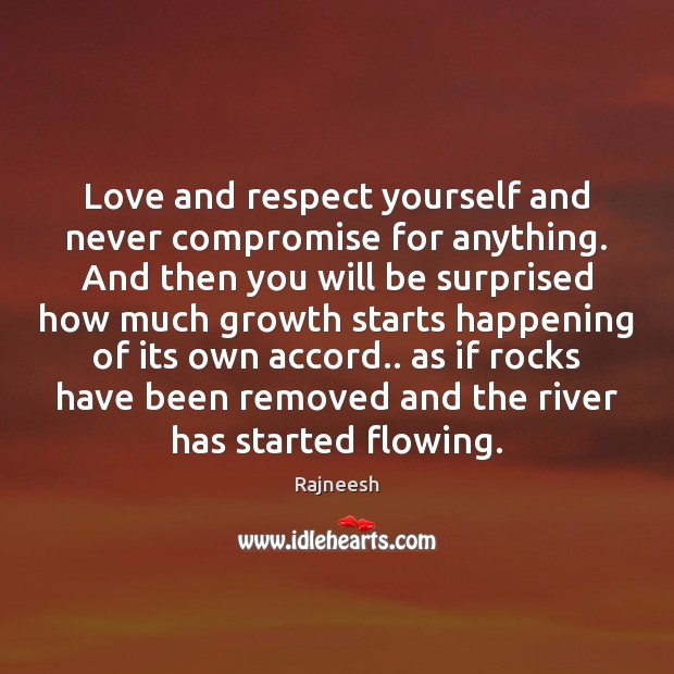 Image, Love and respect yourself and never compromise for anything. And then you