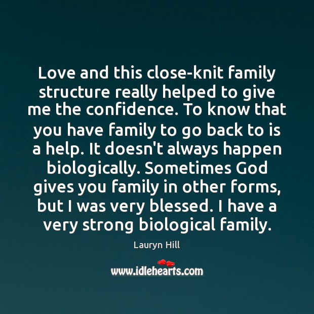 Love and this close-knit family structure really helped to give me the Image