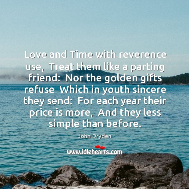 Love and Time with reverence use,  Treat them like a parting friend: Image