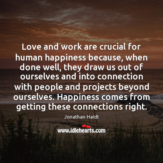 Love and work are crucial for human happiness because, when done well, Image