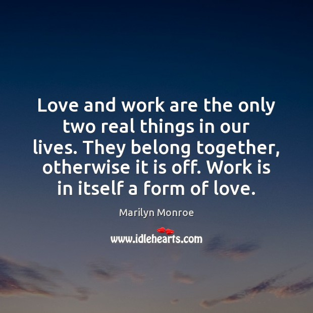 Love and work are the only two real things in our lives. Image