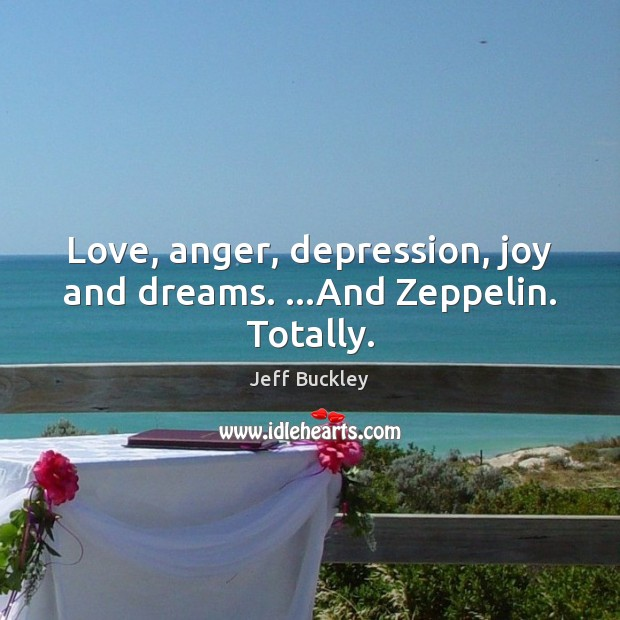 Love, anger, depression, joy and dreams. …And Zeppelin. Totally. Image