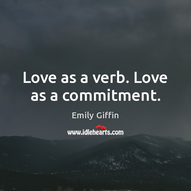 Image, Love as a verb. Love as a commitment.