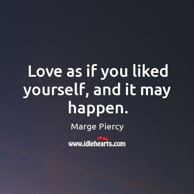 Love as if you liked yourself, and it may happen. Image