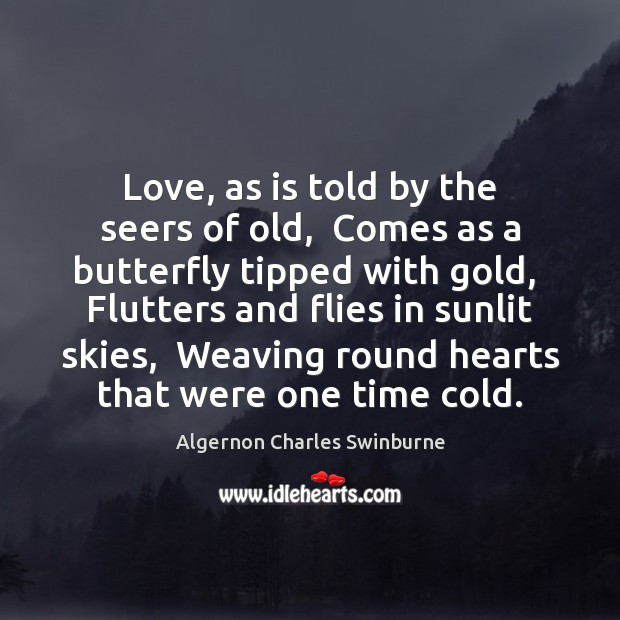 Image, Love, as is told by the seers of old,  Comes as a