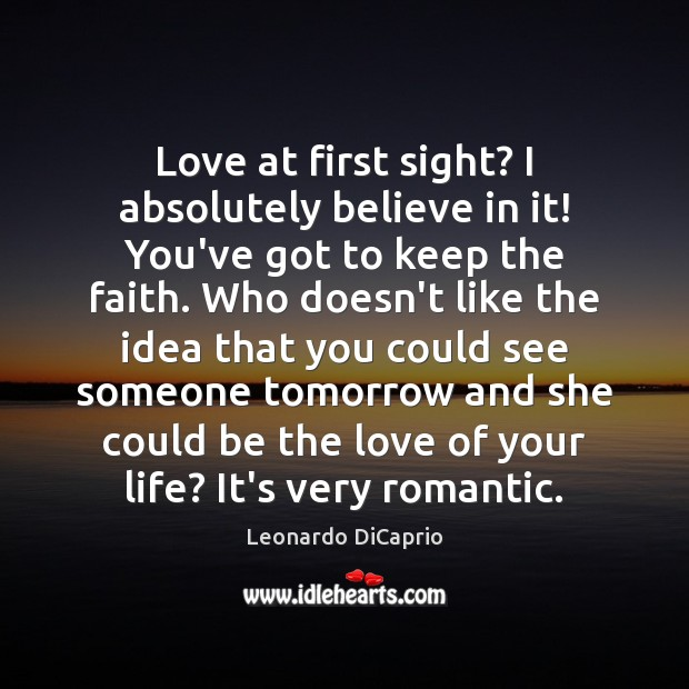 Love at first sight? I absolutely believe in it! You've got to Leonardo DiCaprio Picture Quote