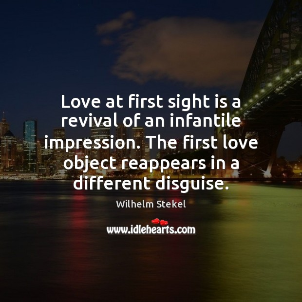 Image, Love at first sight is a revival of an infantile impression. The