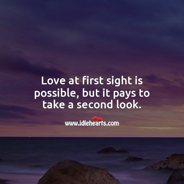 Love at first sight is possible, but it pays to take a second look. Funny Quotes Image