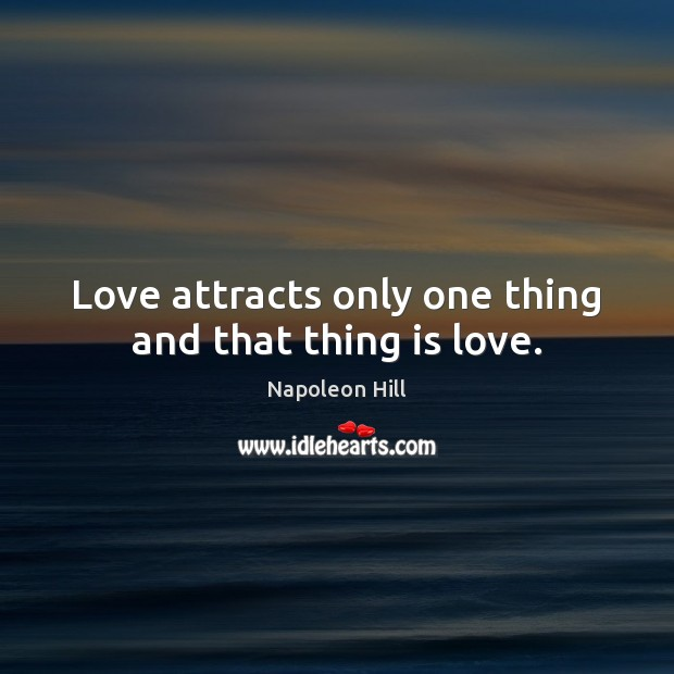 Love attracts only one thing and that thing is love. Image