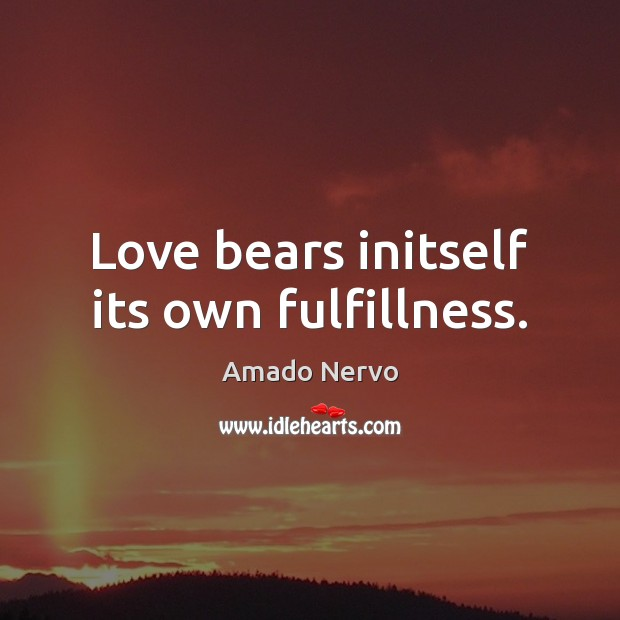 Image, Love bears initself its own fulfillness.