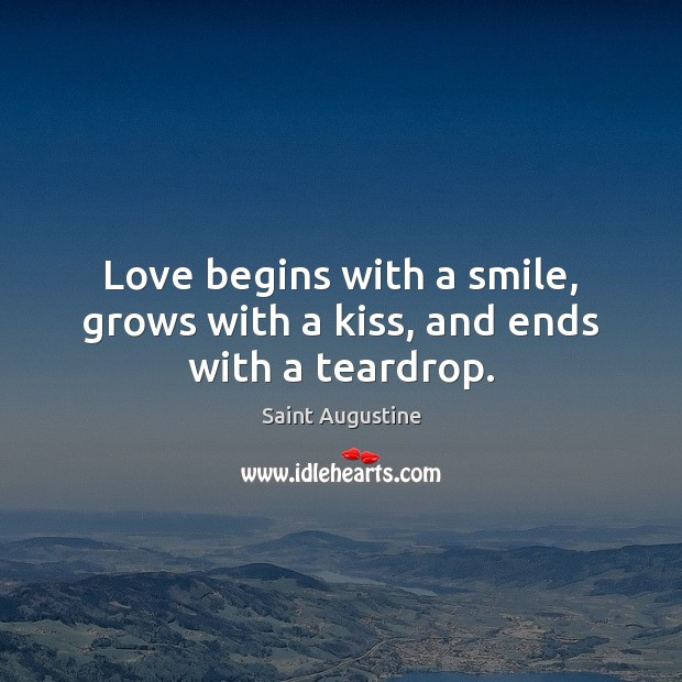 Image, Love begins with a smile, grows with a kiss, and ends with a teardrop.