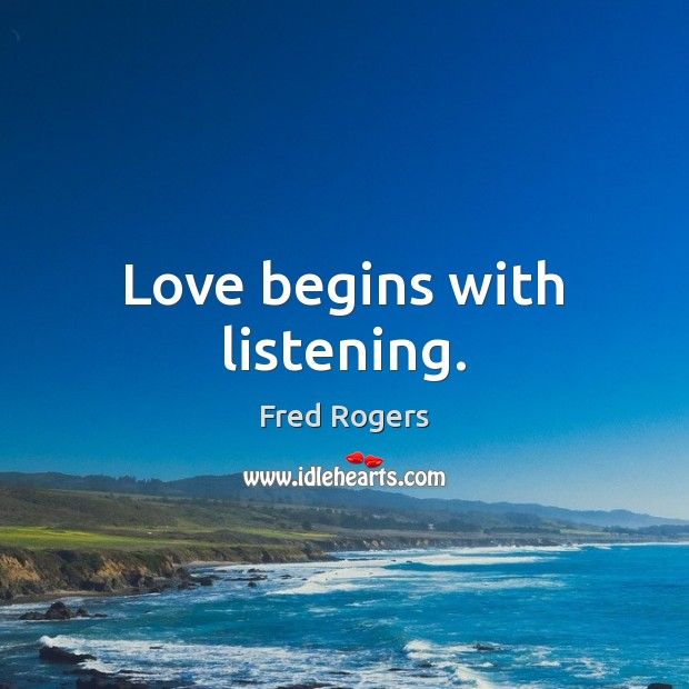 Love begins with listening. Fred Rogers Picture Quote