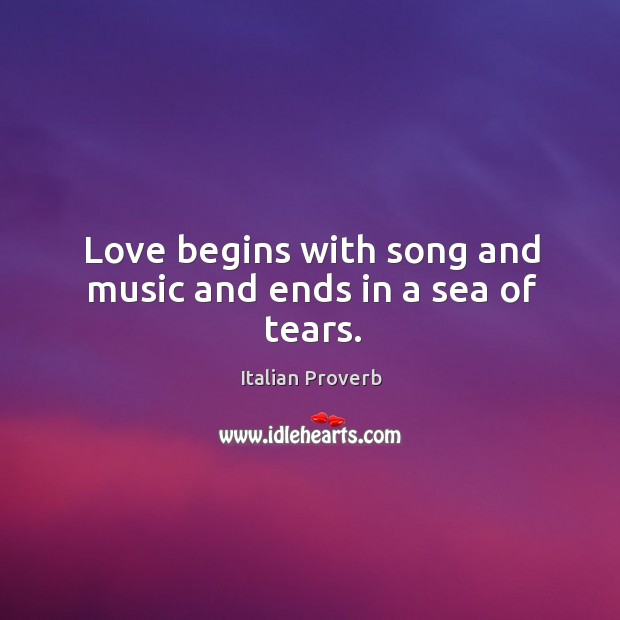 Image, Love begins with song and music and ends in a sea of tears.