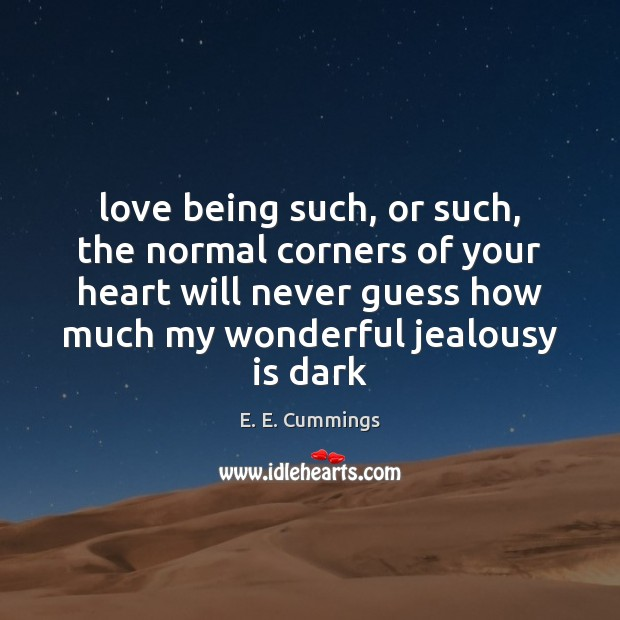 Love being such, or such, the normal corners of your heart will Jealousy Quotes Image