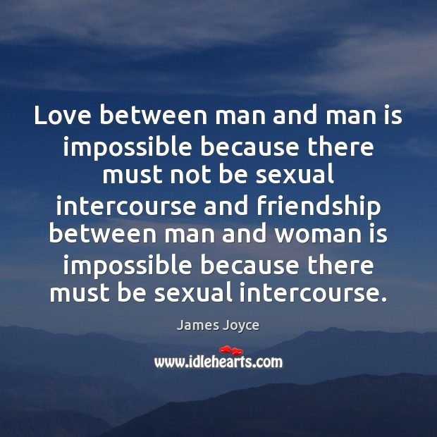 Love between man and man is impossible because there must not be James Joyce Picture Quote