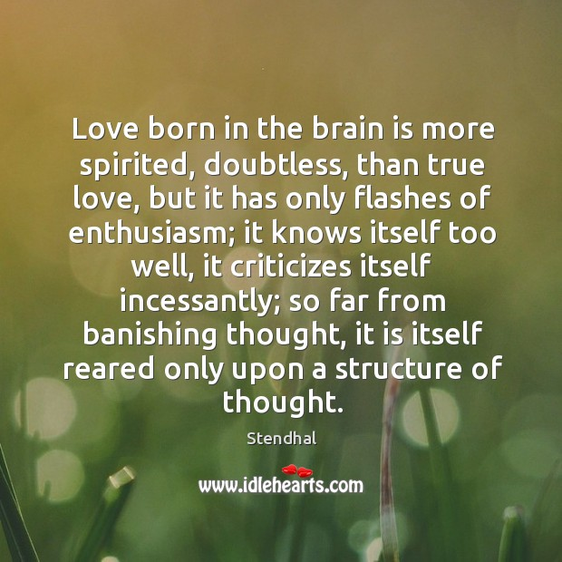 Image, Love born in the brain is more spirited, doubtless, than true love,