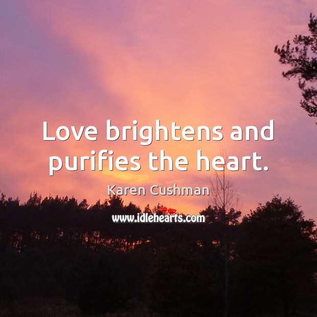 Image, Love brightens and purifies the heart.