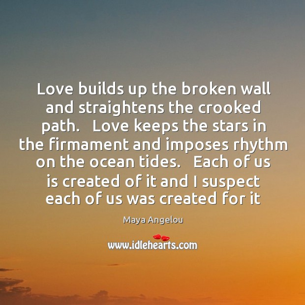 Image, Love builds up the broken wall and straightens the crooked path.   Love
