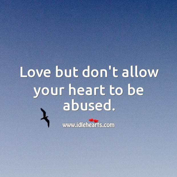 Image, Love but don't allow your heart to be abused.