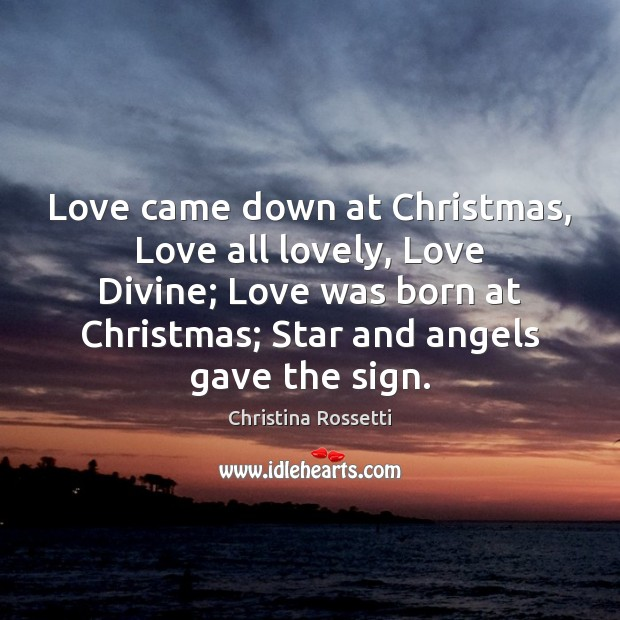 love came down at christmas love all lovely love divine love was