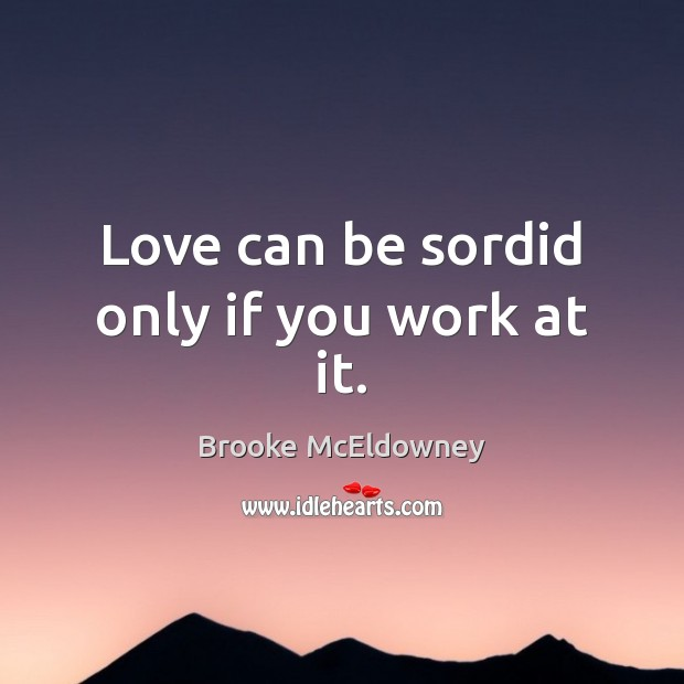 Image, Love can be sordid only if you work at it.