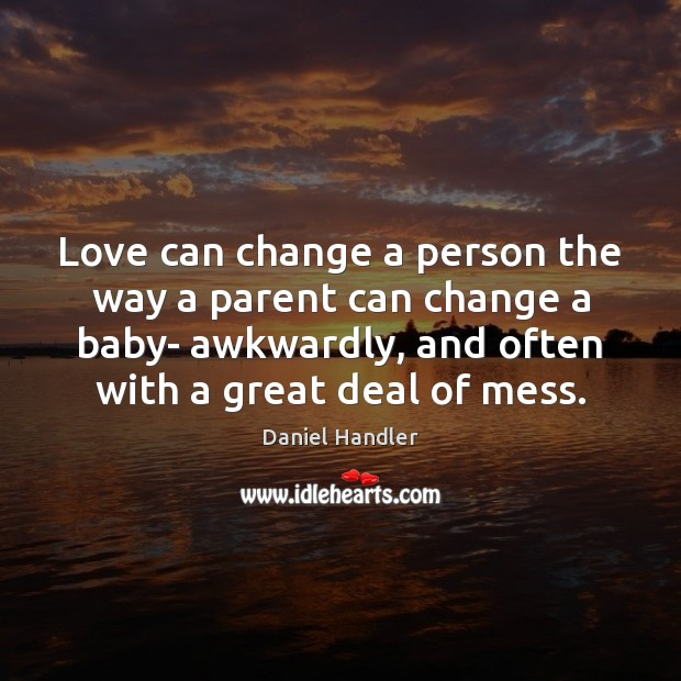 Love can change a person the way a parent can change a Image