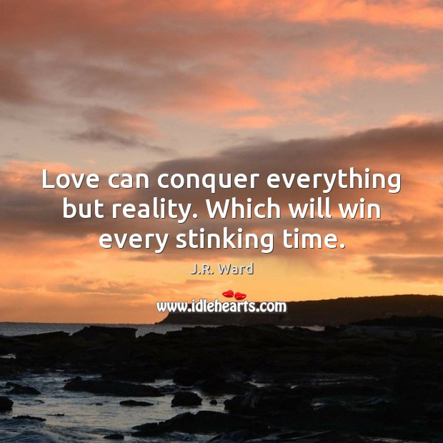 Love can conquer everything but reality. Which will win every stinking time. Image