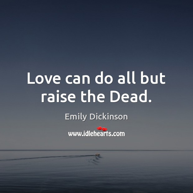 Image, Love can do all but raise the Dead.