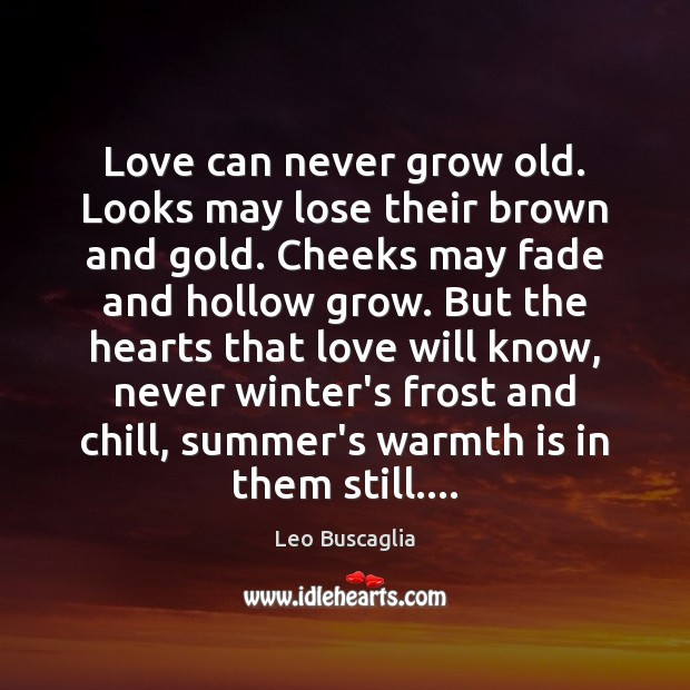 Image, Love can never grow old. Looks may lose their brown and gold.