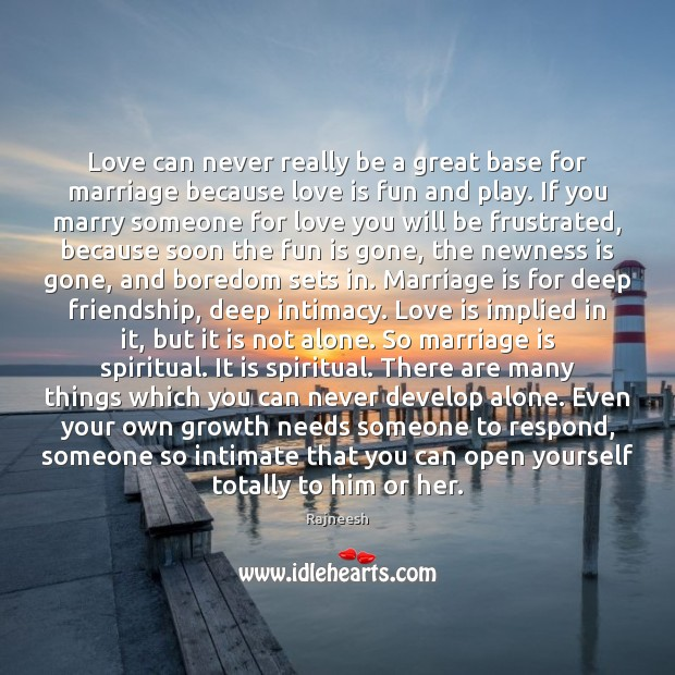 Image, Love can never really be a great base for marriage because love