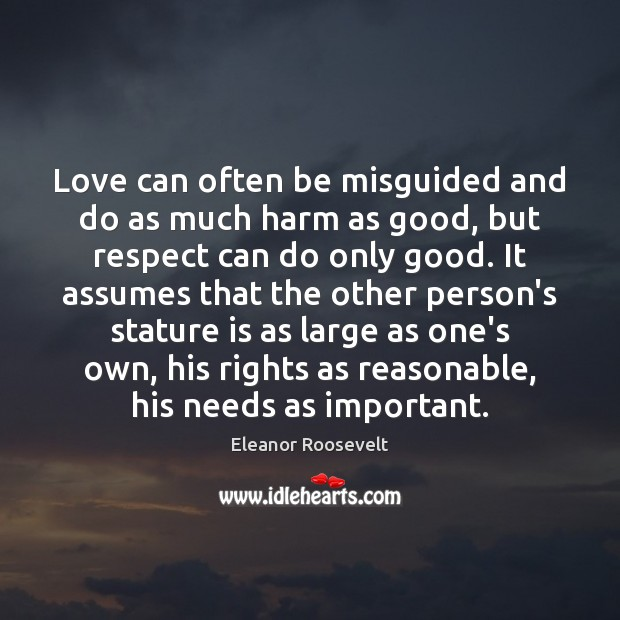 Love can often be misguided and do as much harm as good, Eleanor Roosevelt Picture Quote