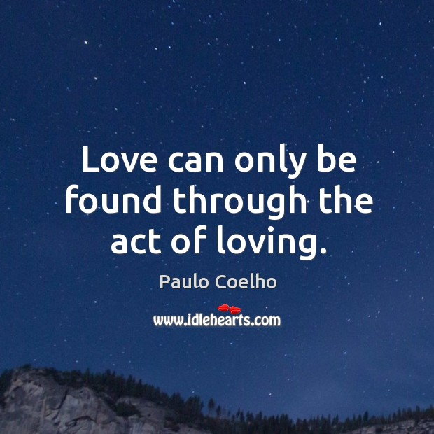 Image, Love can only be found through the act of loving.