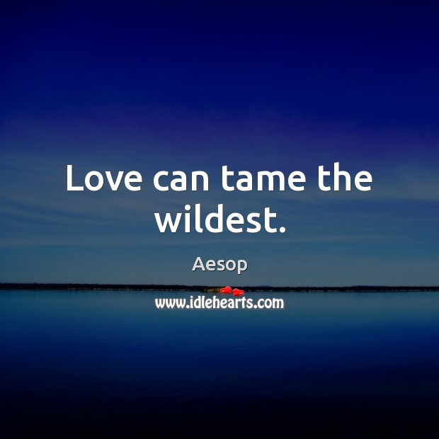 Image, Love can tame the wildest.