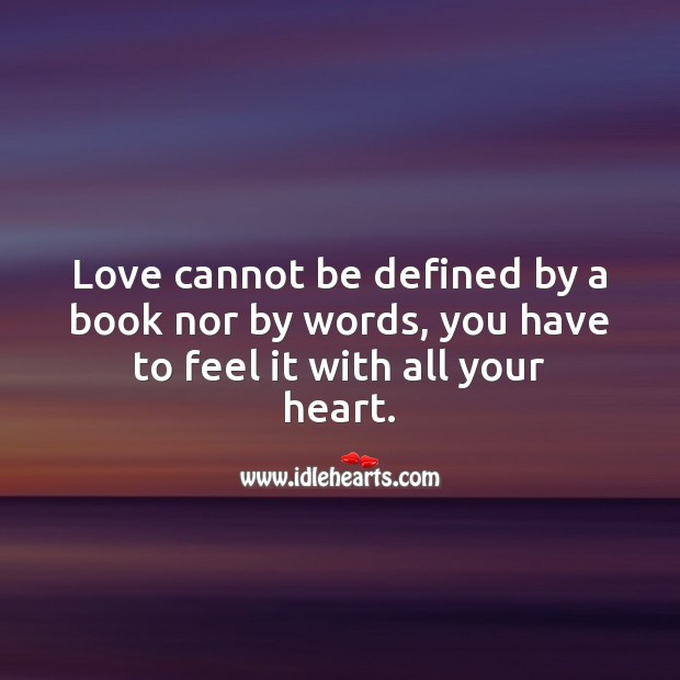 Love cannot be defined by a book nor by words, you have to feel it. Love Quotes Image