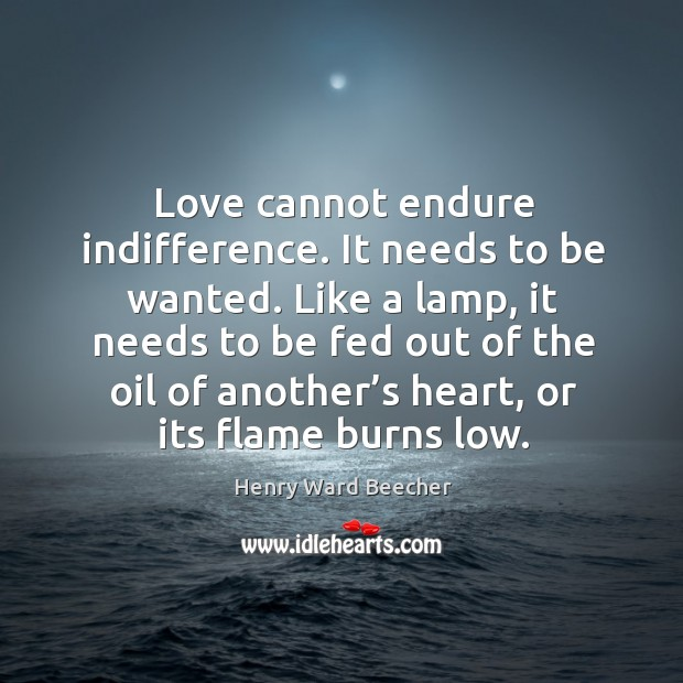 Love cannot endure indifference. It needs to be wanted. Image