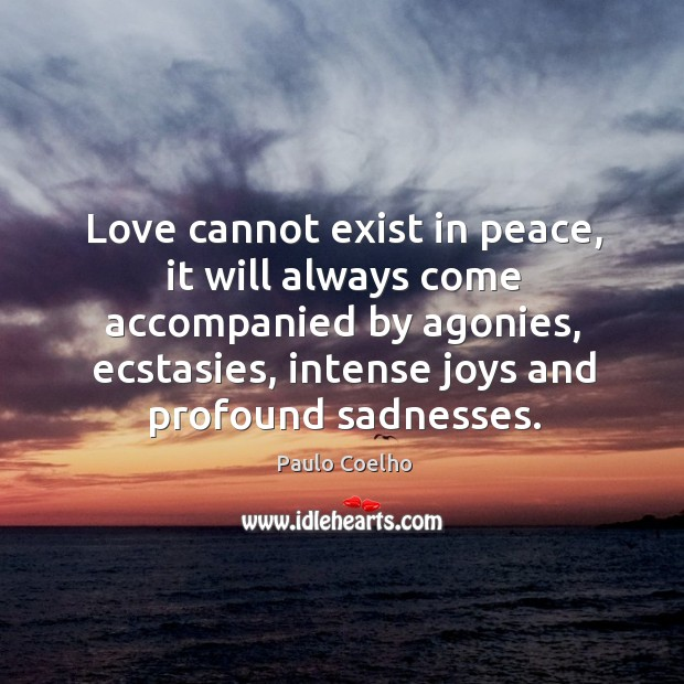 Love cannot exist in peace, it will always come accompanied by agonies, Image
