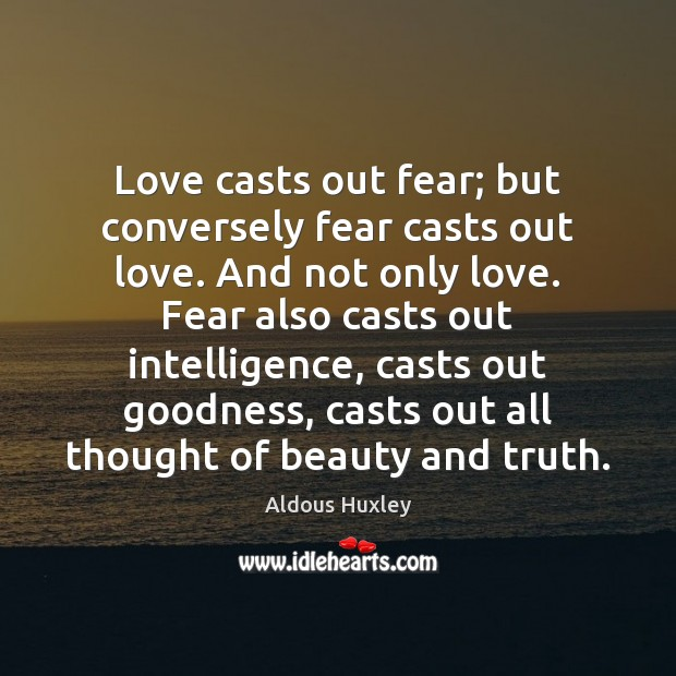 Love casts out fear; but conversely fear casts out love. And not Image