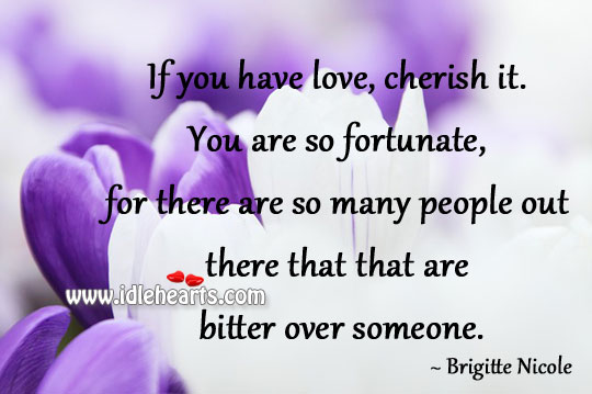 If You Have Love, Cherish It.