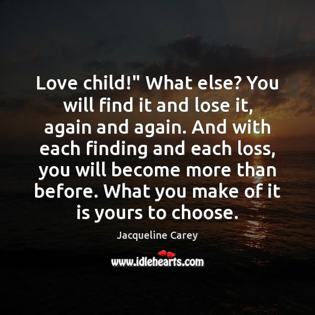 """Image, Love child!"""" What else? You will find it and lose it, again"""
