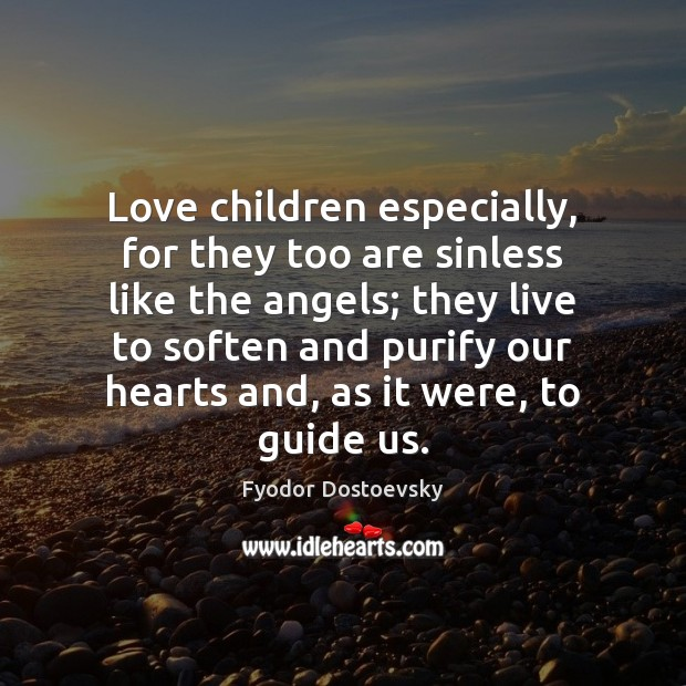 Love children especially, for they too are sinless like the angels; they Fyodor Dostoevsky Picture Quote